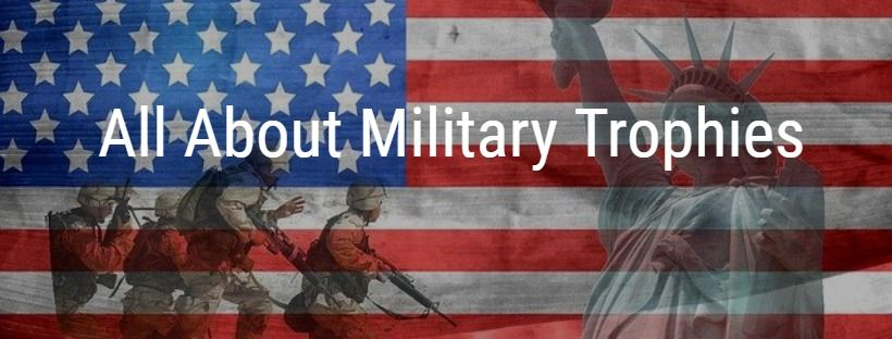 All About Military Trophies