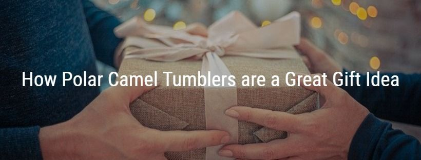 How Polar Camel Tumblers are a Great Gift Idea